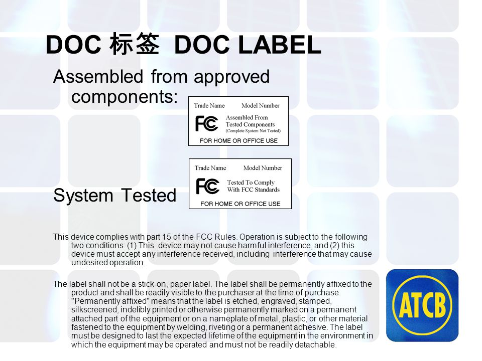 DOC 标签 DOC LABEL Assembled from approved components: System Tested This device complies with part 15 of the FCC Rules.
