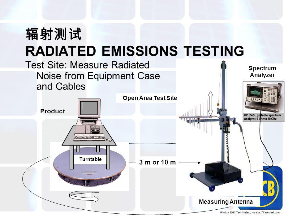 辐射测试 RADIATED EMISSIONS TESTING Test Site: Measure Radiated Noise from Equipment Case and Cables Measuring Antenna Product 3 m or 10 m Photos: EMC Tes