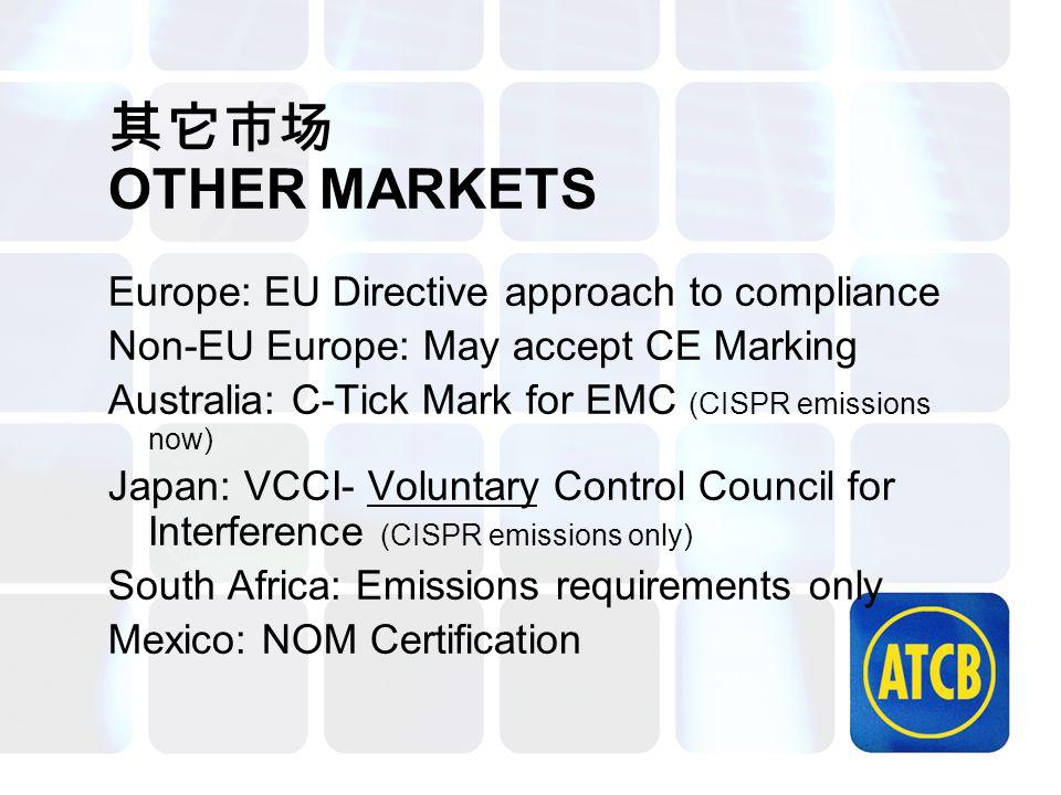 其它市场 OTHER MARKETS Europe: EU Directive approach to compliance Non-EU Europe: May accept CE Marking Australia: C-Tick Mark for EMC (CISPR emissions no