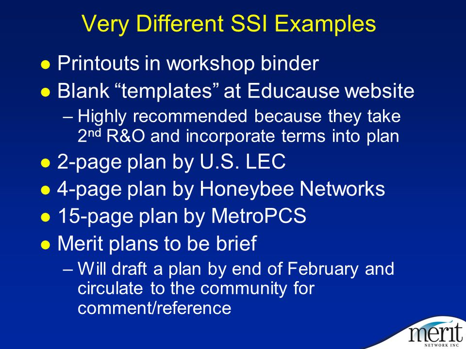 Very Different SSI Examples Printouts in workshop binder Blank templates at Educause website –Highly recommended because they take 2 nd R&O and incorporate terms into plan 2-page plan by U.S.