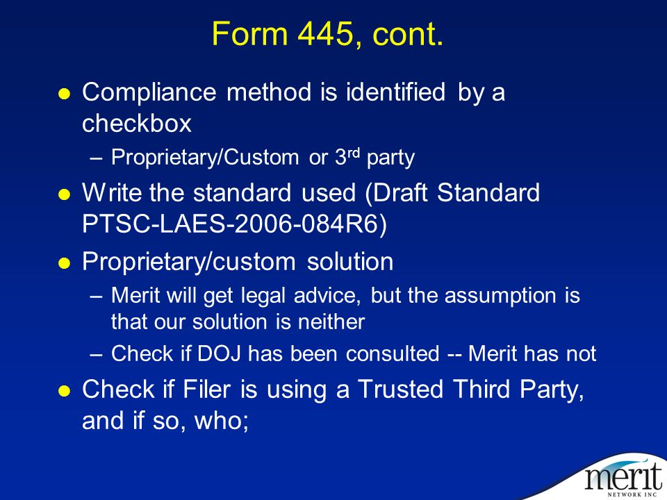 Form 445, cont. Compliance method is identified by a checkbox –Proprietary/Custom or 3 rd party Write the standard used (Draft Standard PTSC-LAES-2006