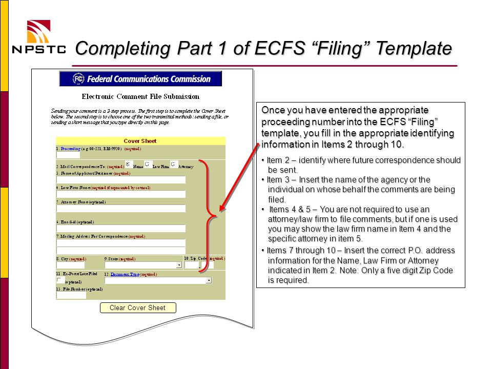 Completing Part 1 of ECFS Filing Template Completing Part 1 of ECFS Filing Template Clear Cover Sheet Once you have entered the appropriate proceeding number into the ECFS Filing template, you fill in the appropriate identifying information in Items 2 through 10.