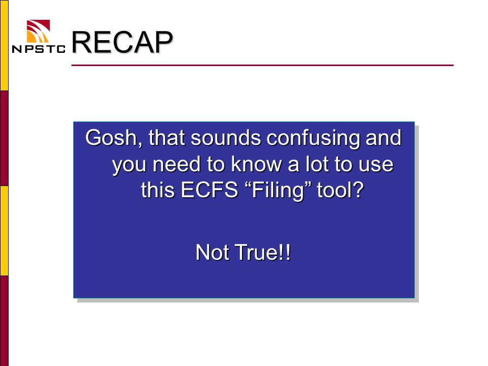 RECAP RECAP Gosh, that sounds confusing and you need to know a lot to use this ECFS Filing tool.