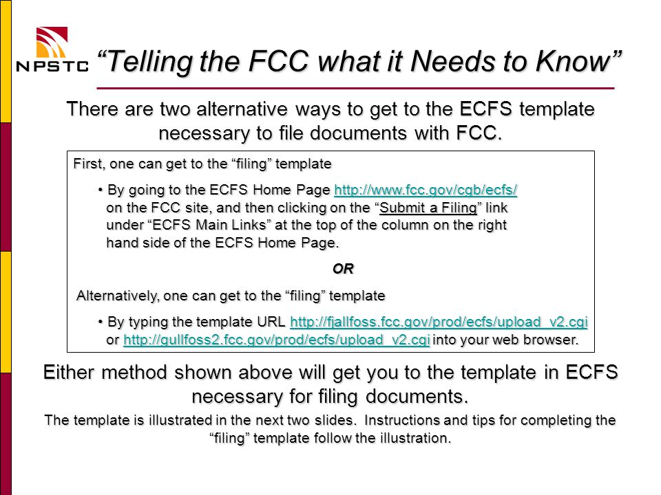 Telling the FCC what it Needs to Know Telling the FCC what it Needs to Know There are two alternative ways to get to the ECFS template necessary to file documents with FCC.