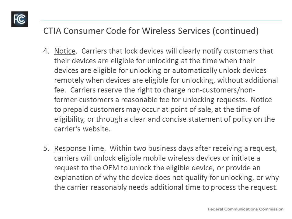 CTIA Consumer Code for Wireless Services (continued) 6.Deployed Personnel Unlocking Policy.