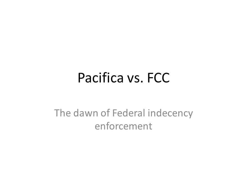 Pacifica vs. FCC The dawn of Federal indecency enforcement