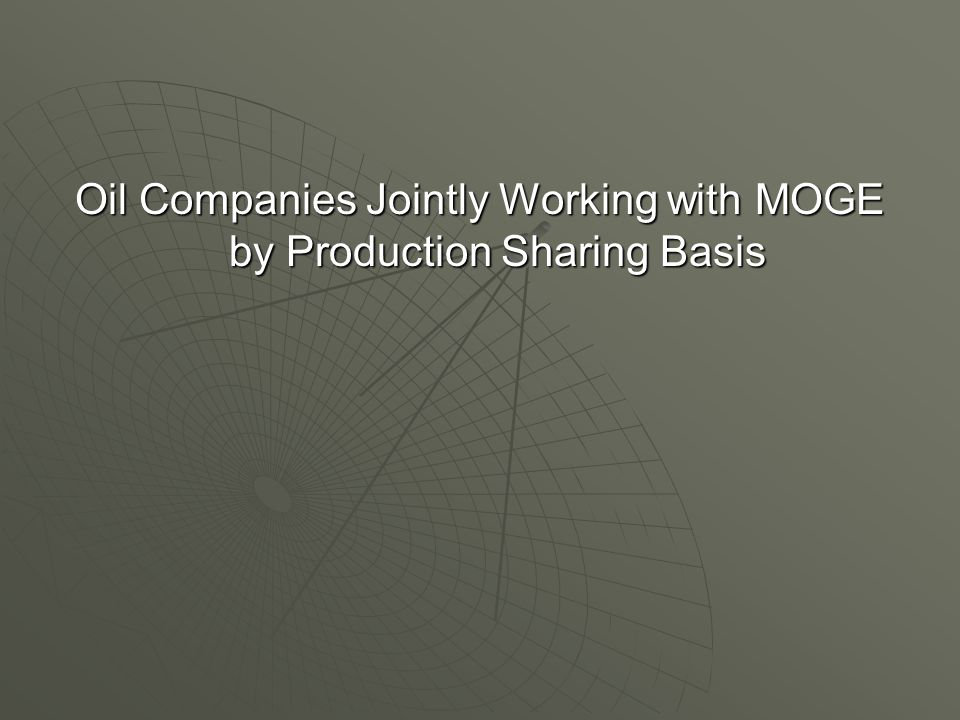 Oil Companies Jointly Working with MOGE by Production Sharing Basis