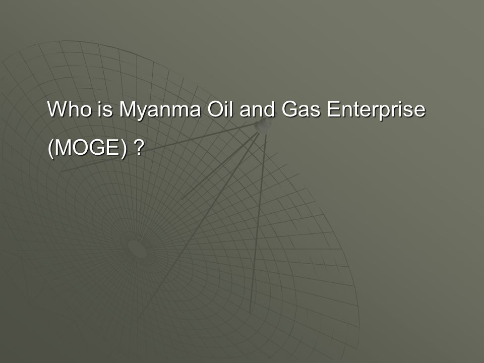 Who is Myanma Oil and Gas Enterprise (MOGE) ? Who is Myanma Oil and Gas Enterprise (MOGE) ?