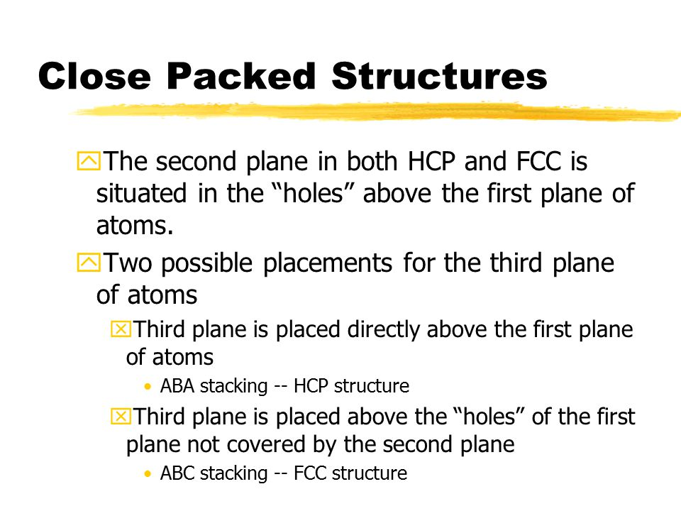 """Close Packed Structures yThe second plane in both HCP and FCC is situated in the """"holes"""" above the first plane of atoms. yTwo possible placements for"""