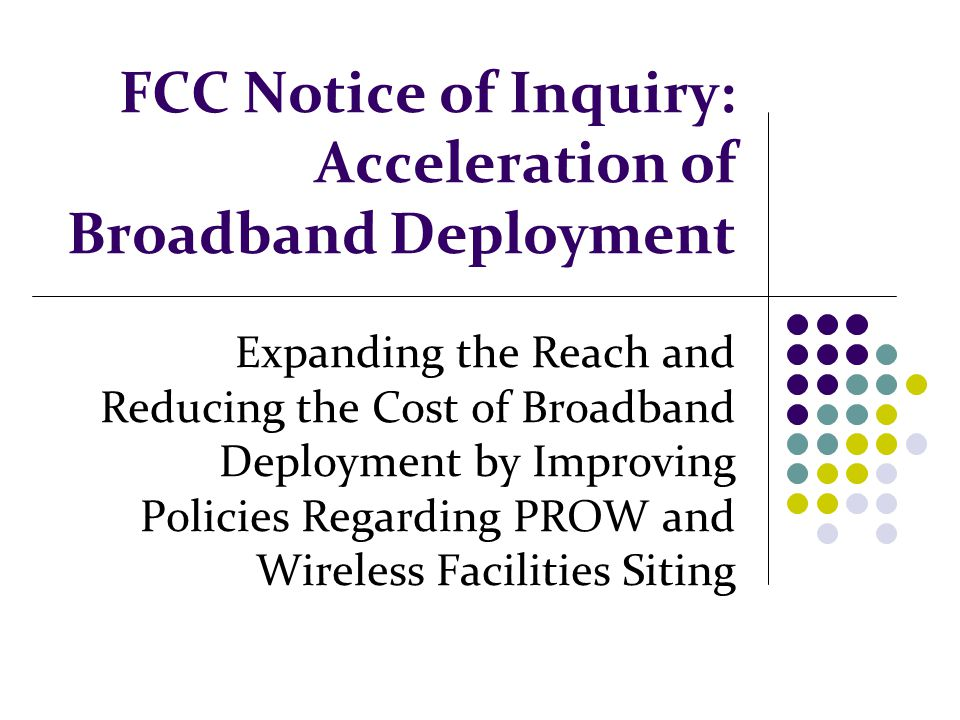 FCC Notice of Inquiry: Acceleration of Broadband Deployment Expanding the Reach and Reducing the Cost of Broadband Deployment by Improving Policies Re
