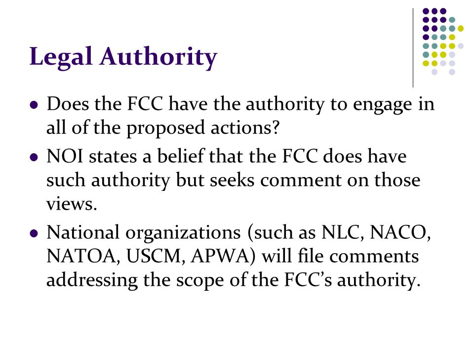 Legal Authority Does the FCC have the authority to engage in all of the proposed actions? NOI states a belief that the FCC does have such authority bu