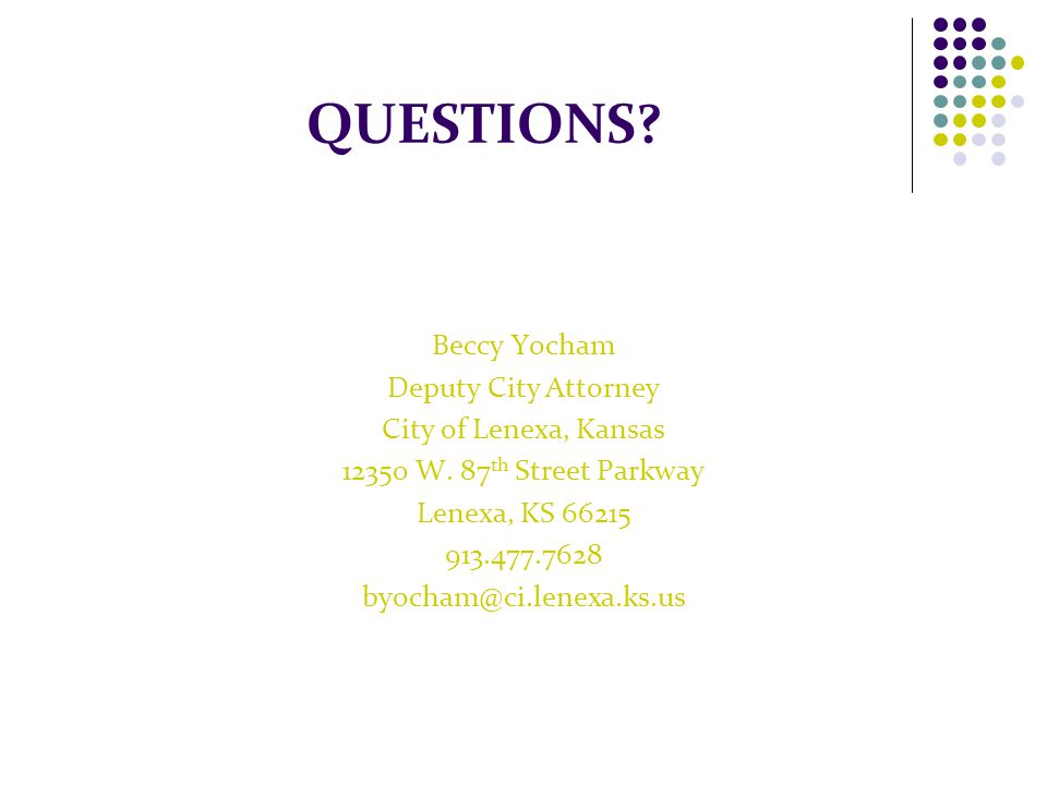 QUESTIONS. Beccy Yocham Deputy City Attorney City of Lenexa, Kansas 12350 W.