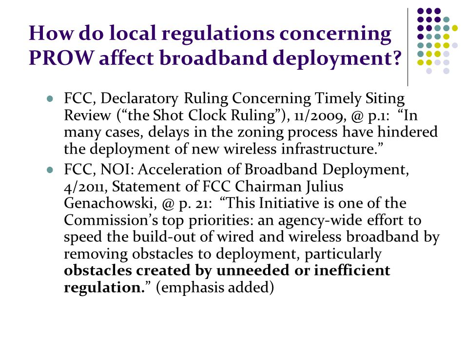 "How do local regulations concerning PROW affect broadband deployment? FCC, Declaratory Ruling Concerning Timely Siting Review (""the Shot Clock Ruling"""