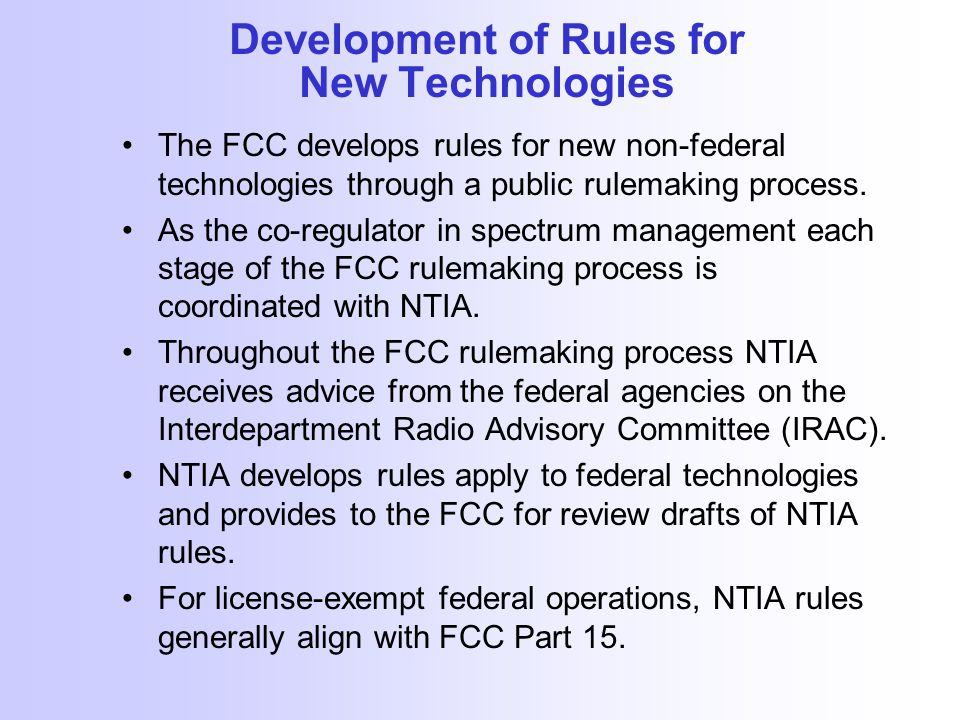Development of Rules for New Technologies The FCC develops rules for new non-federal technologies through a public rulemaking process.