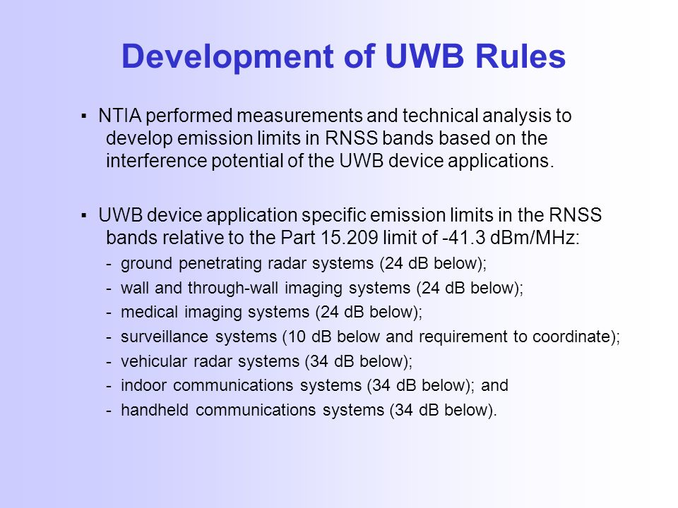Development of UWB Rules ▪ NTIA performed measurements and technical analysis to develop emission limits in RNSS bands based on the interference potential of the UWB device applications.