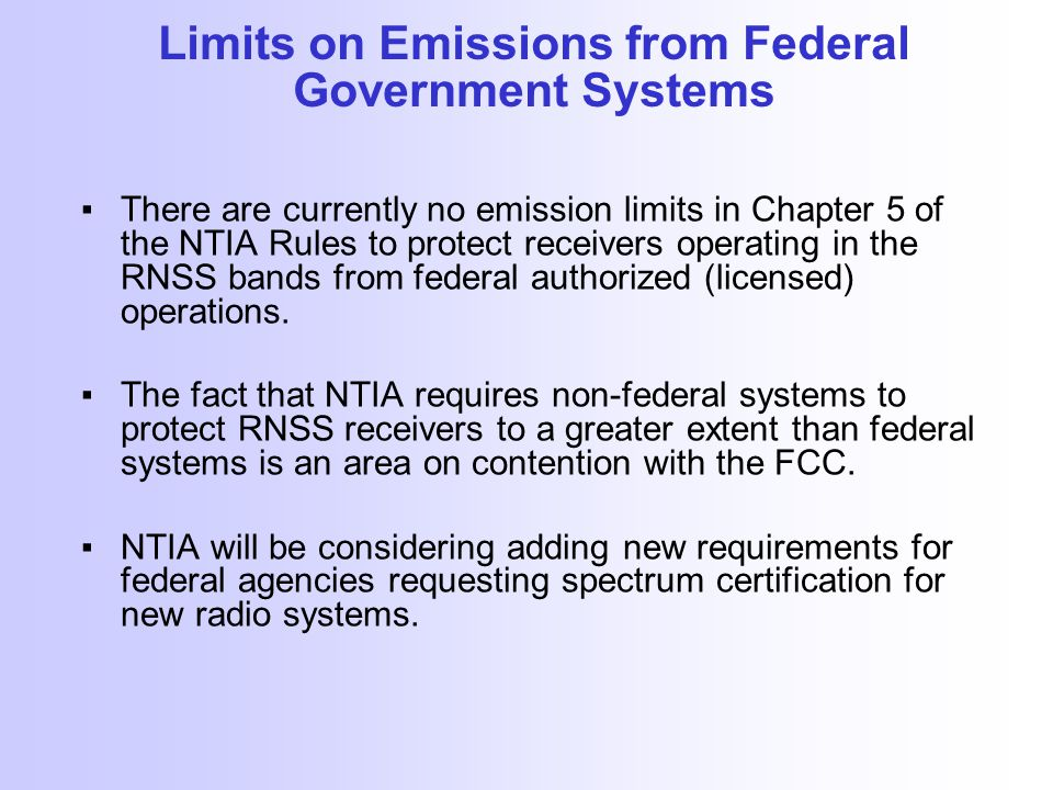 Limits on Emissions from Federal Government Systems ▪There are currently no emission limits in Chapter 5 of the NTIA Rules to protect receivers operat