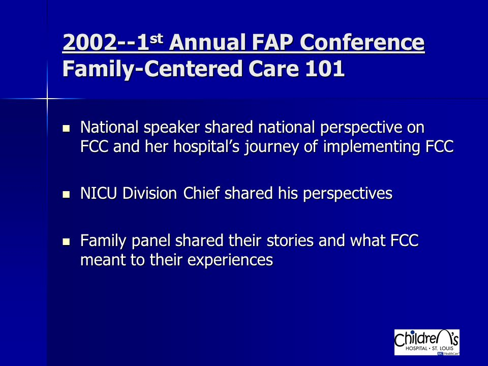 2002--1 st Annual FAP Conference Family-Centered Care 101 National speaker shared national perspective on FCC and her hospital's journey of implementi