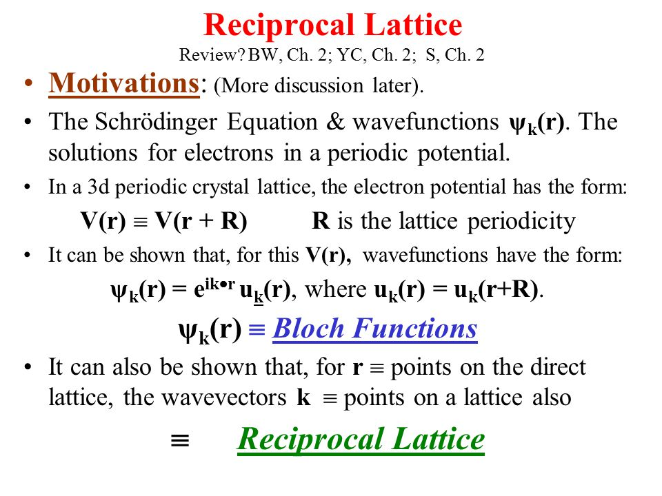 Reciprocal Lattice Review? BW, Ch. 2; YC, Ch. 2; S, Ch. 2 Motivations: (More discussion later). The Schrödinger Equation & wavefunctions ψ k (r). The