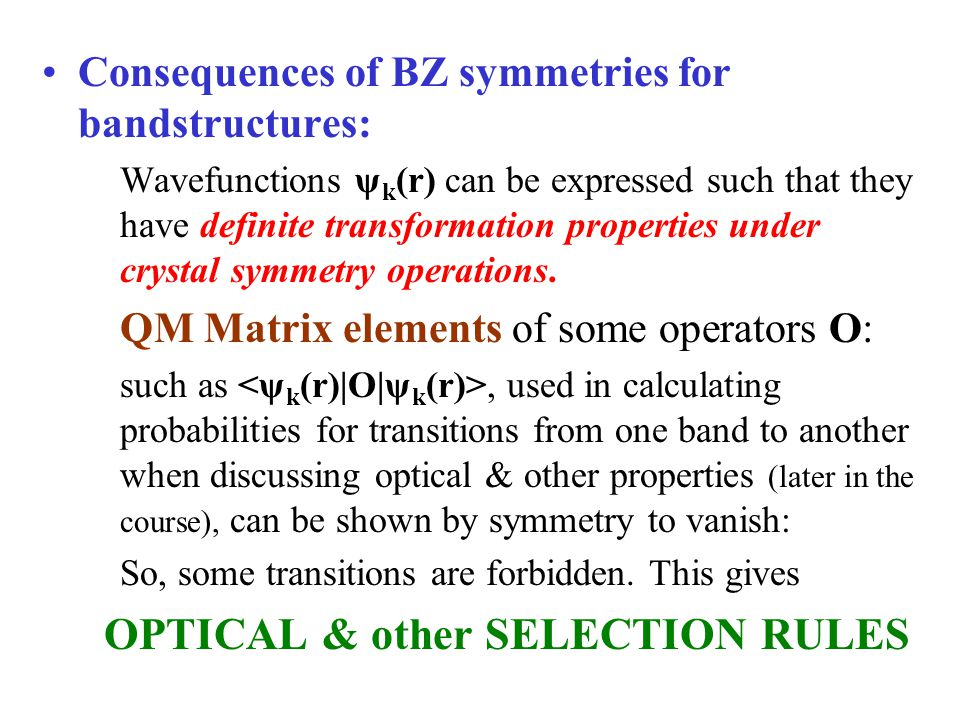 Consequences of BZ symmetries for bandstructures: Wavefunctions ψ k (r) can be expressed such that they have definite transformation properties under
