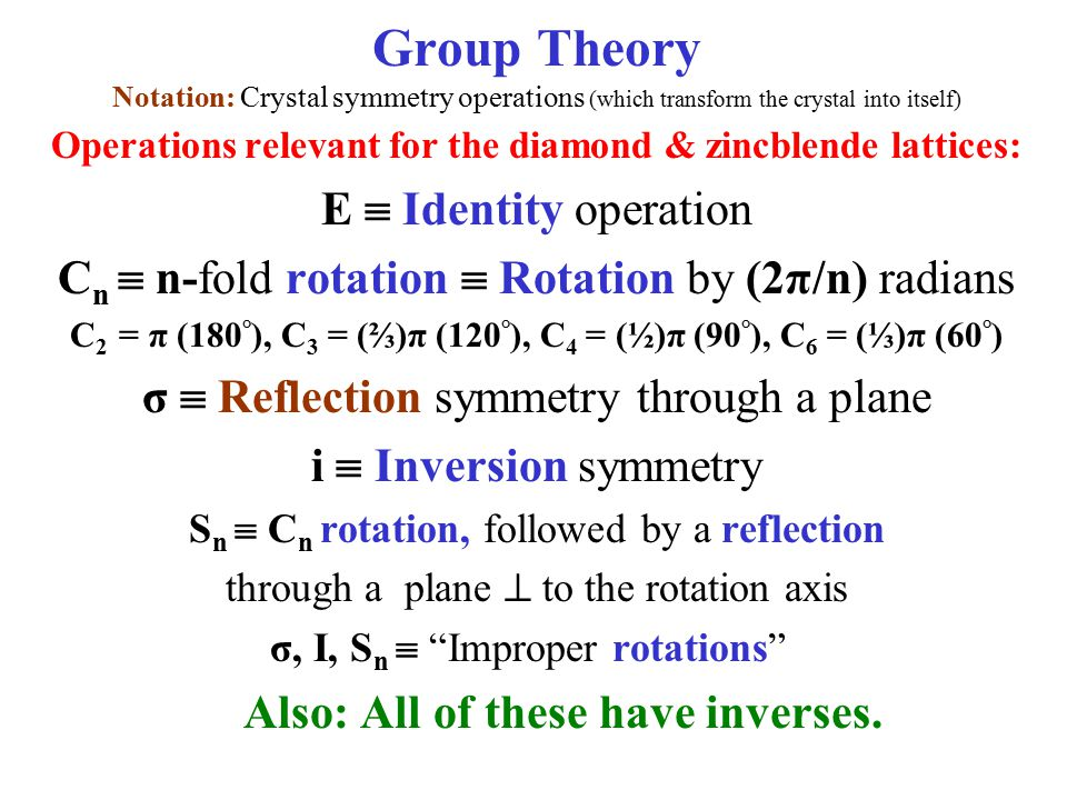 Group Theory Notation: Crystal symmetry operations (which transform the crystal into itself) Operations relevant for the diamond & zincblende lattices
