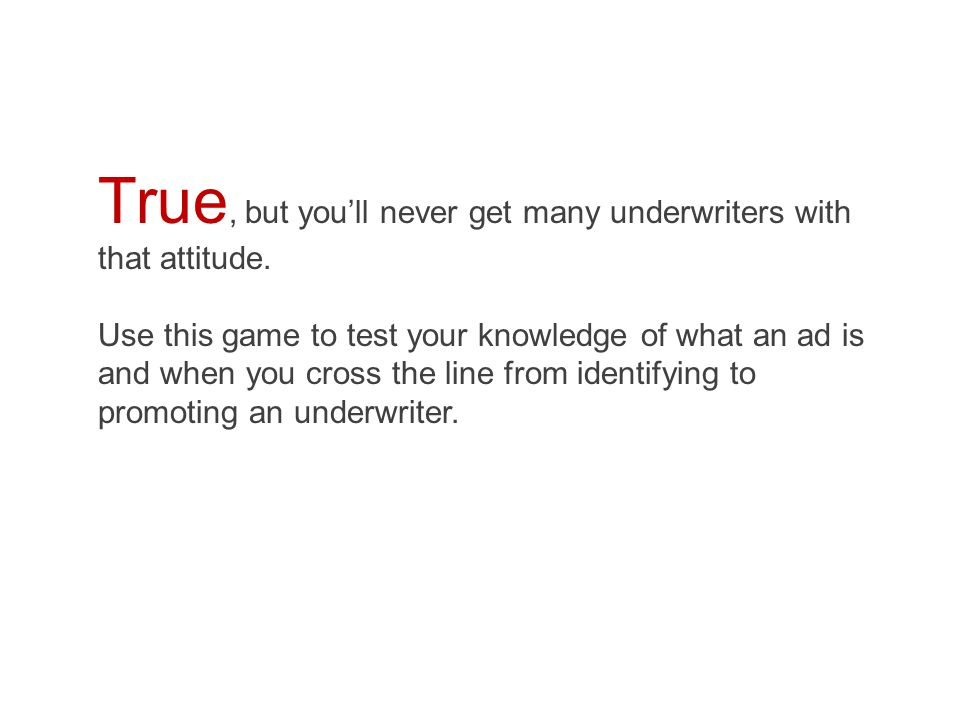 True, but you'll never get many underwriters with that attitude.