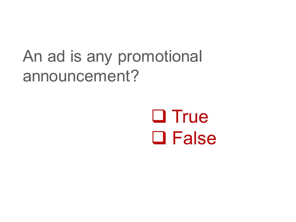 True  False An ad is any promotional announcement?
