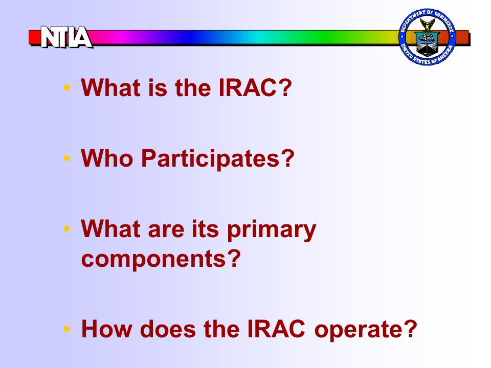 What is the IRAC? Who Participates? What are its primary components? How does the IRAC operate?