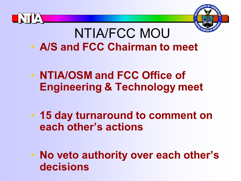 NTIA/FCC MOU A/S and FCC Chairman to meet NTIA/OSM and FCC Office of Engineering & Technology meet 15 day turnaround to comment on each other's action