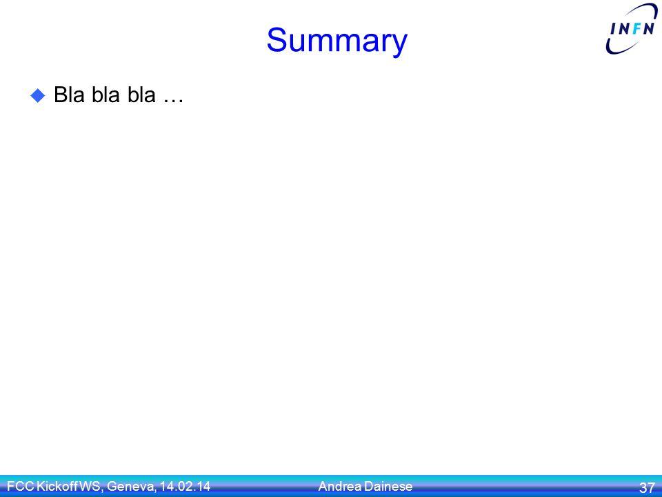 Summary  Bla bla bla … FCC Kickoff WS, Geneva, 14.02.14 Andrea Dainese 37