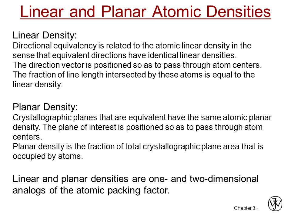 Chapter 3 -2 ex: linear density of Al in [110] direction a = 0.405 nm FCC: Linear Density Linear Density of Atoms  LD = a [110] Unit length of direction vector Number of atoms # atoms length 1 3.5 nm a2 2 LD   Adapted from Fig.