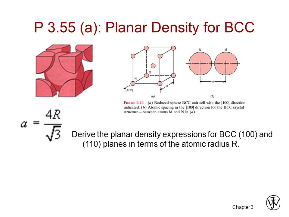Chapter 3 - P 3.55 (a): Planar Density for BCC Derive the planar density expressions for BCC (100) and (110) planes in terms of the atomic radius R.