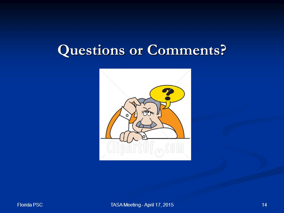 Questions or Comments? Florida PSC TASA Meeting - April 17, 201514