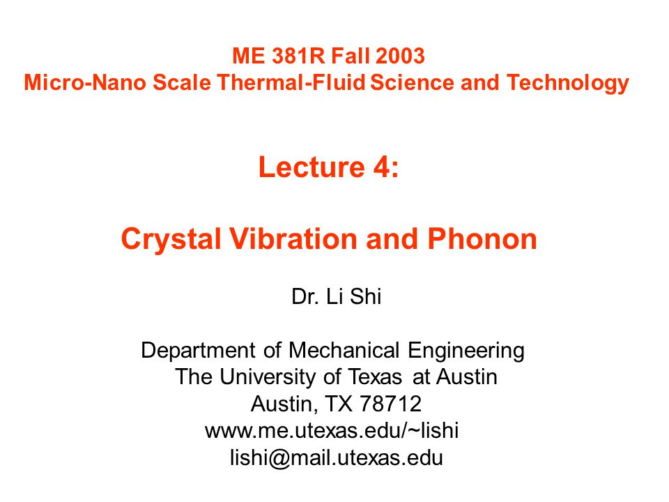 ME 381R Fall 2003 Micro-Nano Scale Thermal-Fluid Science and Technology Lecture 4: Crystal Vibration and Phonon Dr.