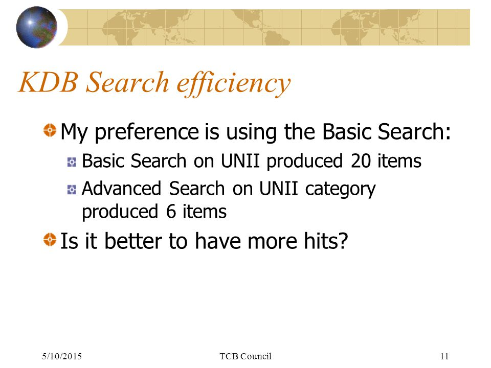 KDB Search efficiency My preference is using the Basic Search: Basic Search on UNII produced 20 items Advanced Search on UNII category produced 6 items Is it better to have more hits.