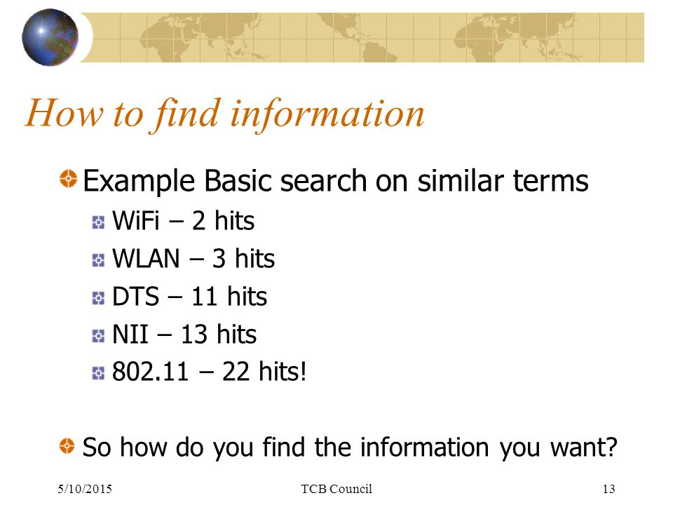 How to find information Example Basic search on similar terms WiFi – 2 hits WLAN – 3 hits DTS – 11 hits NII – 13 hits 802.11 – 22 hits.