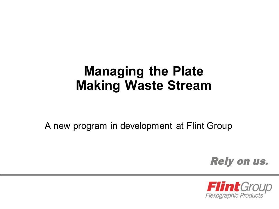 Managing the Plate Making Waste Stream A new program in development at Flint Group