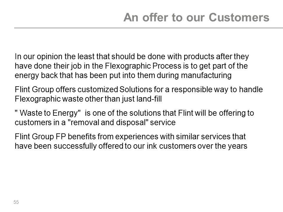 55 An offer to our Customers In our opinion the least that should be done with products after they have done their job in the Flexographic Process is
