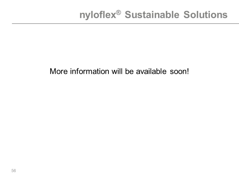 56 More information will be available soon! nyloflex ® Sustainable Solutions