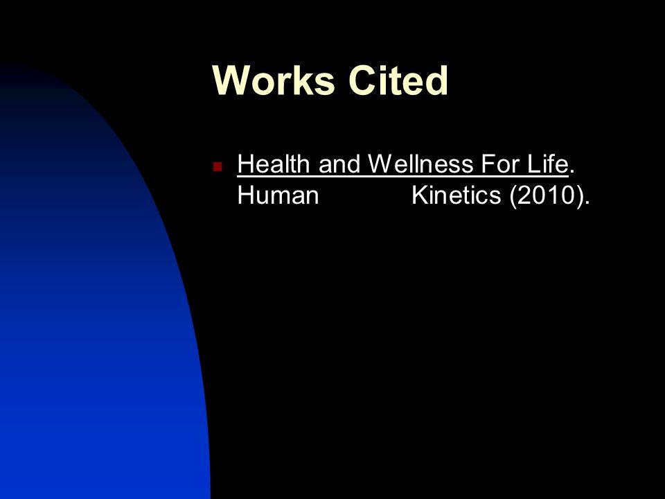 Works Cited Health and Wellness For Life. Human Kinetics (2010).