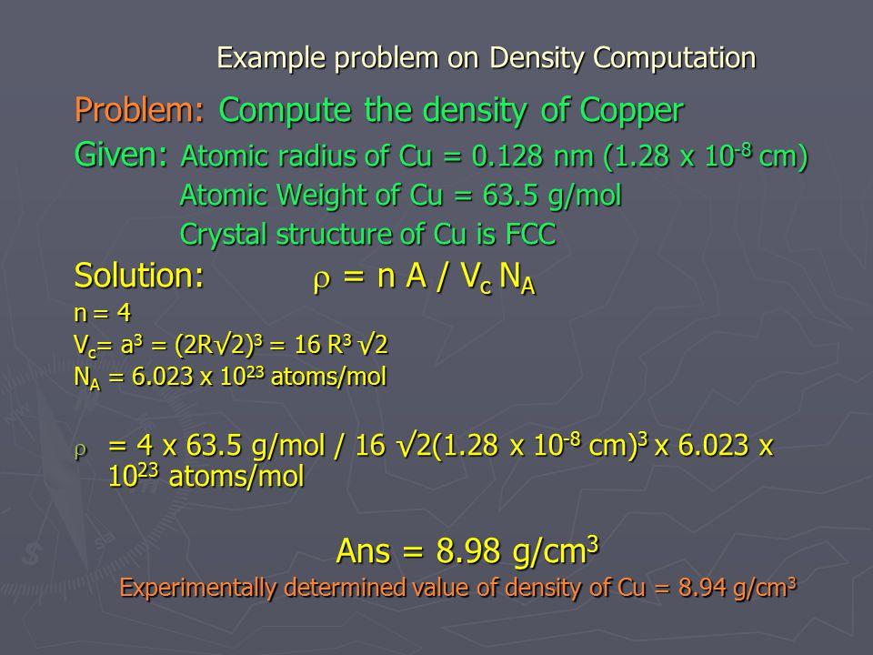 Example problem on Density Computation Example problem on Density Computation Problem: Compute the density of Copper Given: Atomic radius of Cu = 0.12