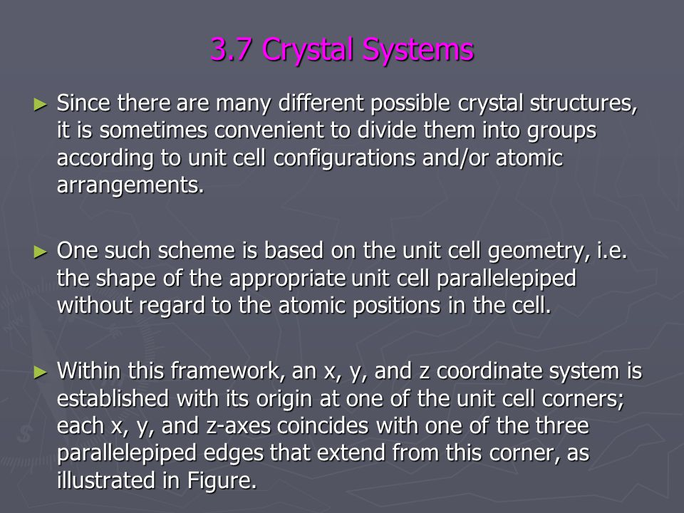 3.7 Crystal Systems ► Since there are many different possible crystal structures, it is sometimes convenient to divide them into groups according to u