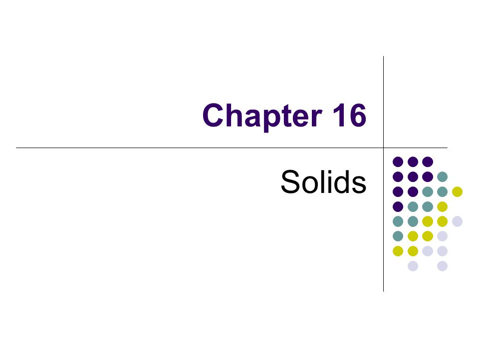 Chapter 16 Solids