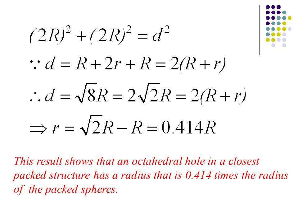 This result shows that an octahedral hole in a closest packed structure has a radius that is 0.414 times the radius of the packed spheres.