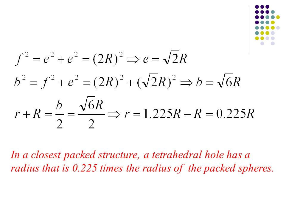In a closest packed structure, a tetrahedral hole has a radius that is 0.225 times the radius of the packed spheres.