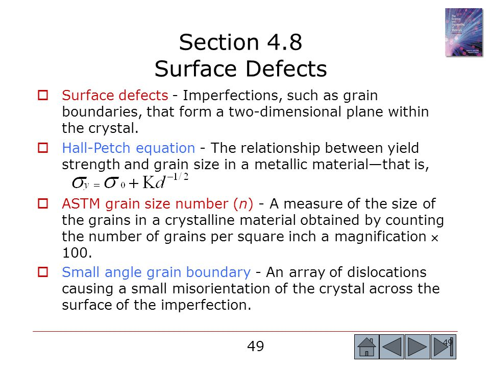 49 Section 4.8 Surface Defects  Surface defects - Imperfections, such as grain boundaries, that form a two-dimensional plane within the crystal.