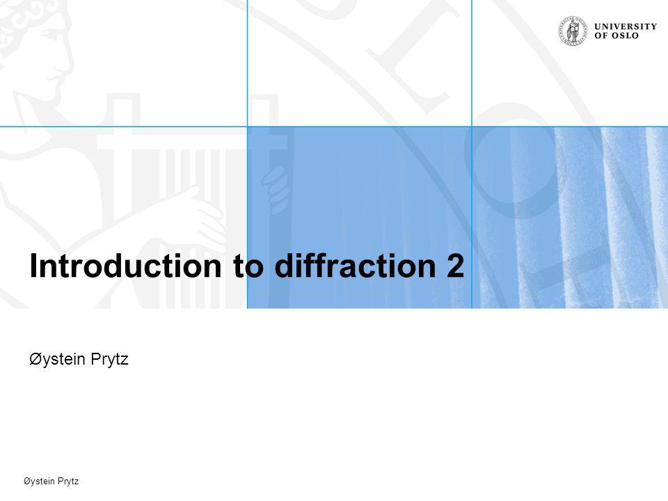 Øystein Prytz Introduction to diffraction 2 Øystein Prytz