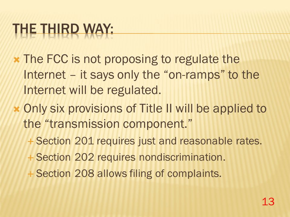 " The FCC is not proposing to regulate the Internet – it says only the ""on-ramps"" to the Internet will be regulated.  Only six provisions of Title II"