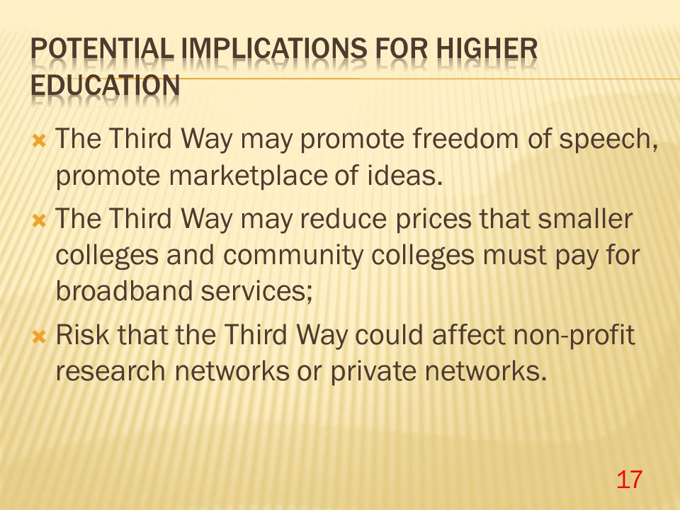  The Third Way may promote freedom of speech, promote marketplace of ideas.  The Third Way may reduce prices that smaller colleges and community col