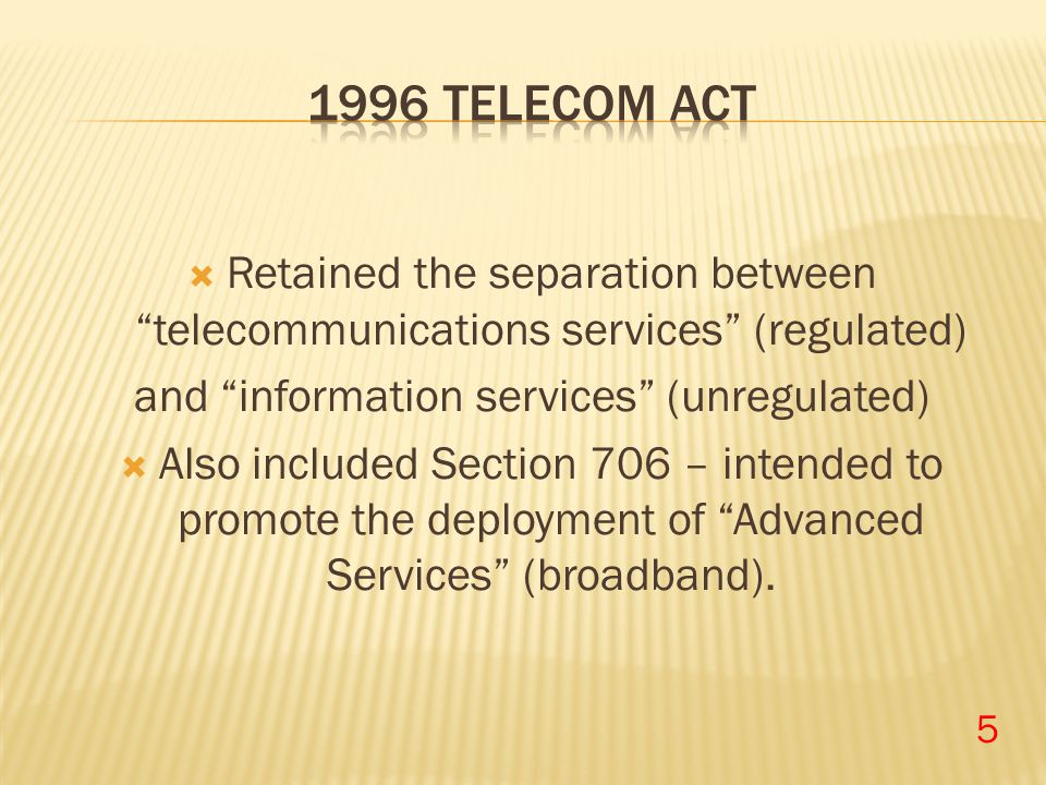 " Retained the separation between ""telecommunications services"" (regulated) and ""information services"" (unregulated)  Also included Section 706 – int"
