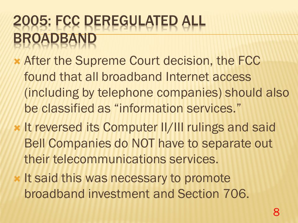  After the Supreme Court decision, the FCC found that all broadband Internet access (including by telephone companies) should also be classified as ""